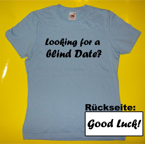 T-Shirt - Looking for a blind date? - Good Luck!